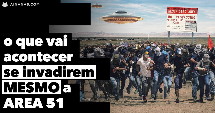 O que vai acontecer se INVADIREM MESMO a Area 51
