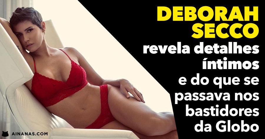 DEBORAH SECCO revela detalhes íntimos e do que se passava nos bastidores da Globo