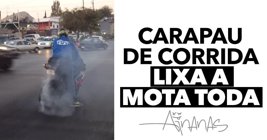 CARAPAU DE CORRIDA lixa a mota toda