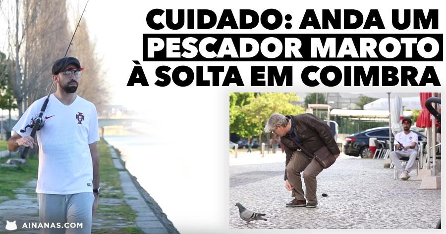 CUIDADO: anda um pescador maroto à solta em Coimbra
