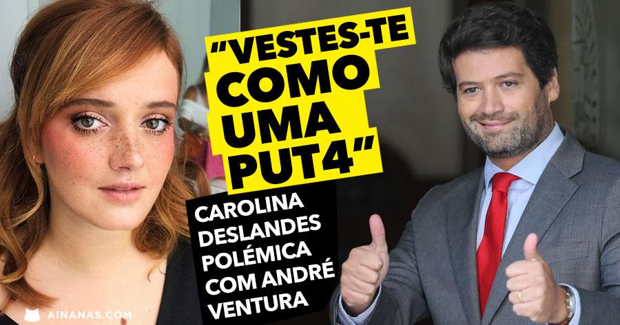"""""""Vestes-te como uma puta"""": André Ventura critica CAROLINA DESLANDES"""