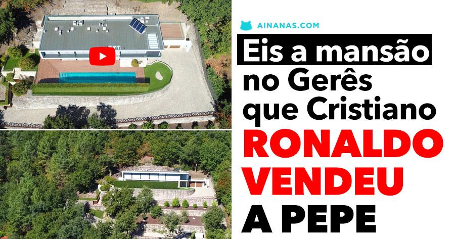 CRISTIANO RONALDO vende mansão no Gerês ao colega PEPE