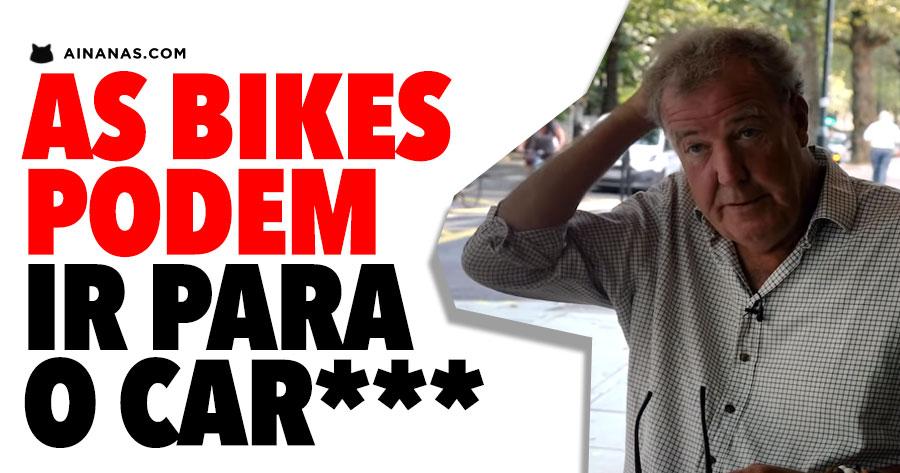 JEREMY CLARKSON: as bikes podem