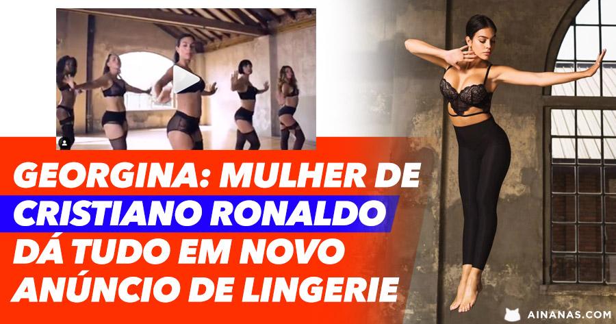 GEORGINA: mulher de Ronaldo dá tudo em anúncio de lingerie