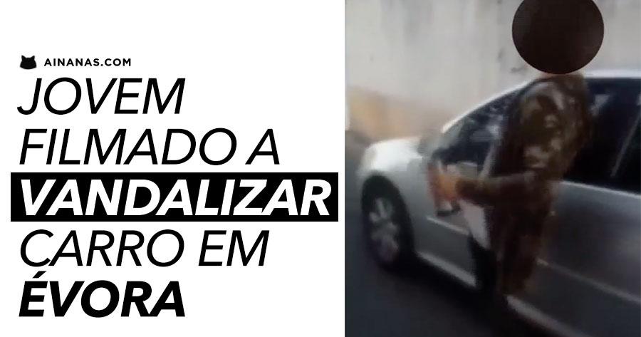 Jovem filmado a VANDALIZAR carro em Évora