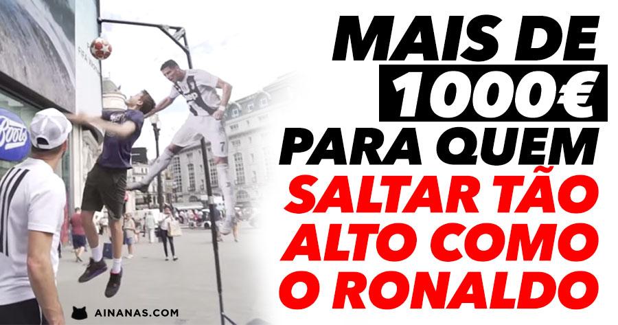 MAIS DE 1000 EUROS para quem saltar tão alto como o Ronaldo