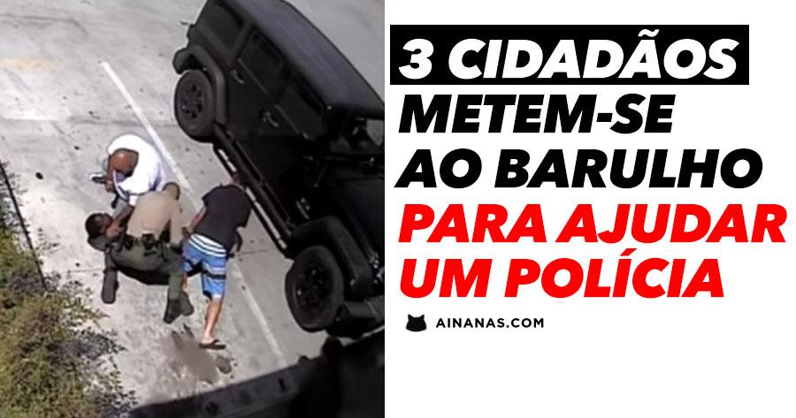 3 Cidadãos METEM-SE AO BARULHO para ajudar um polícia