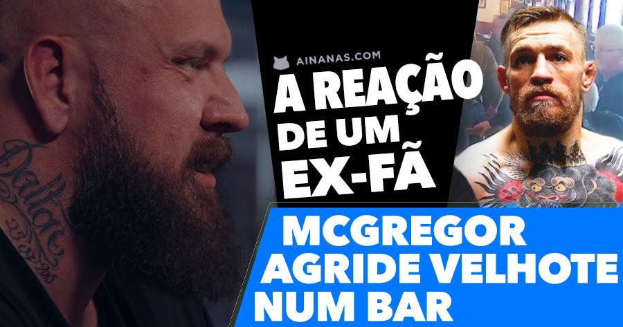 MCGREGOR agrediu um velho num bar. Ex-fã do lutador reage!