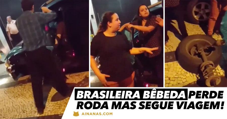 Brasileira Bêbada fica sem roda mas tenta continuar a andar!