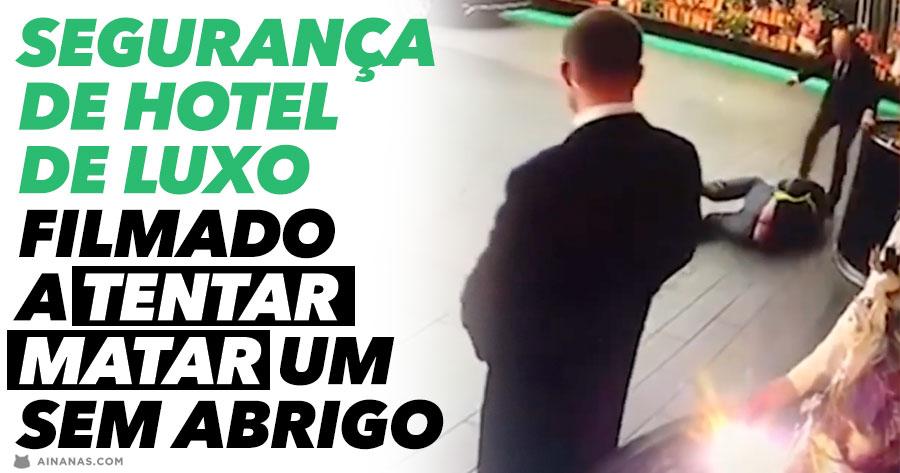 Segurança de Hotel de Luxo Filmado a tentar matar sem-abrigo
