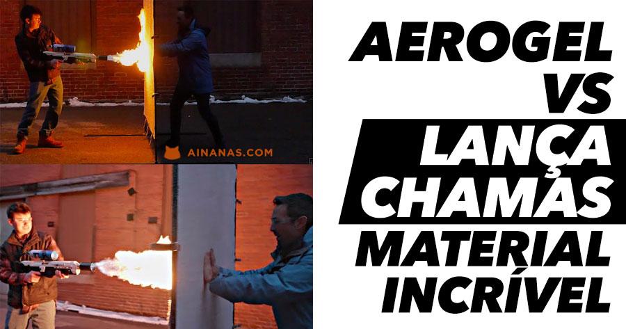 LANÇA-CHAMAS vs AEROGEL: quem ganha?