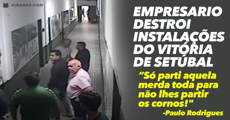 Video mostra empresário a destruir instalações do Vitória de Setúbal