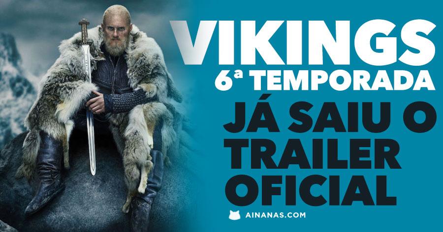 VIKINGS : já saiu o trailer da sexta temporada
