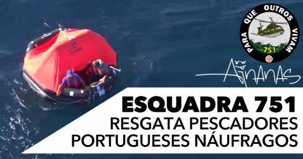 Esquadra 751 resgata pescadores portugueses náufragos