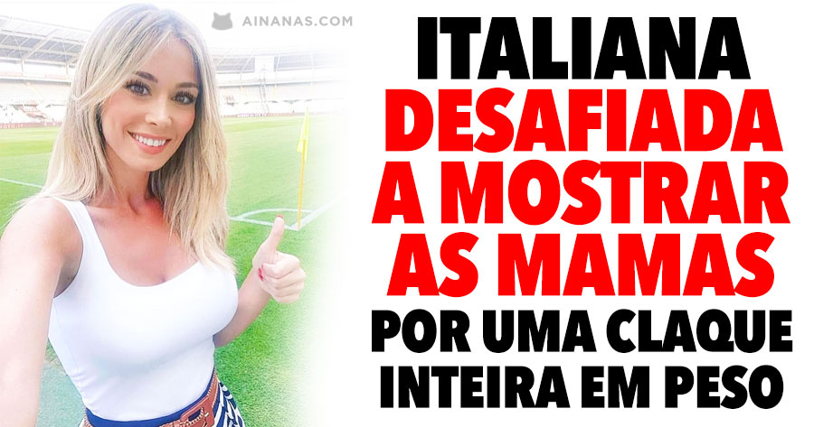 Italiana desafiada a MOSTRAR AS MAMAS por uma claque inteira