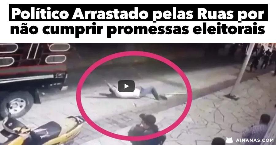 Político ARRASTADO PELAS RUAS por não cumprir promessa eleitoral
